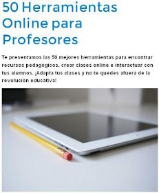 Educabilia nos presenta 50 herramientas online muy interesantes para profesores .