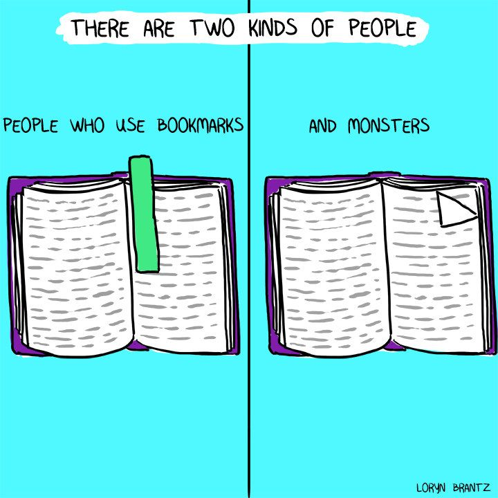 """""""There are two kinds of people: people who use bookmarks, and monsters."""""""