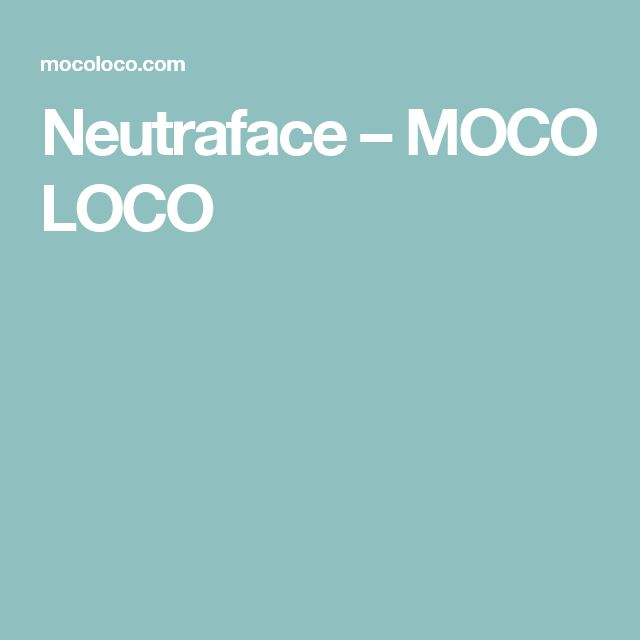 Neutraface – MOCO LOCO