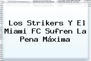 http://tecnoautos.com/wp-content/uploads/imagenes/tendencias/thumbs/los-strikers-y-el-miami-fc-sufren-la-pena-maxima.jpg ESPN DEPORTES. Los Strikers y el Miami FC sufren la pena máxima, Enlaces, Imágenes, Videos y Tweets - http://tecnoautos.com/actualidad/espn-deportes-los-strikers-y-el-miami-fc-sufren-la-pena-maxima/