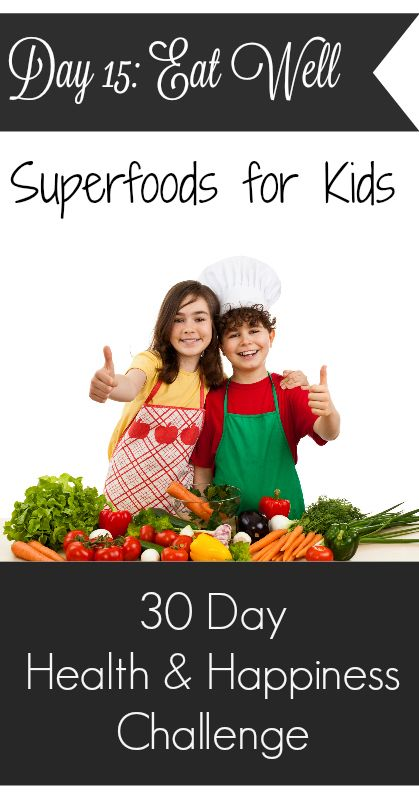 Day 15: Eat Well - Superfoods for kids!