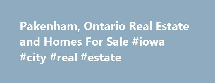 Pakenham, Ontario Real Estate and Homes For Sale #iowa #city #real #estate http://usa.remmont.com/pakenham-ontario-real-estate-and-homes-for-sale-iowa-city-real-estate/  #pakenham real estate # Homes For Sale in Pakenham, Ontario Royal LePage has complete real estate listings for Pakenham. Just click on any listing below to view complete details, photos, tours and more. Read more about Pakenham real estate Create Account 2015 BROOKFIELD REAL ESTATE SERVICES MANAGER LIMITED The property…