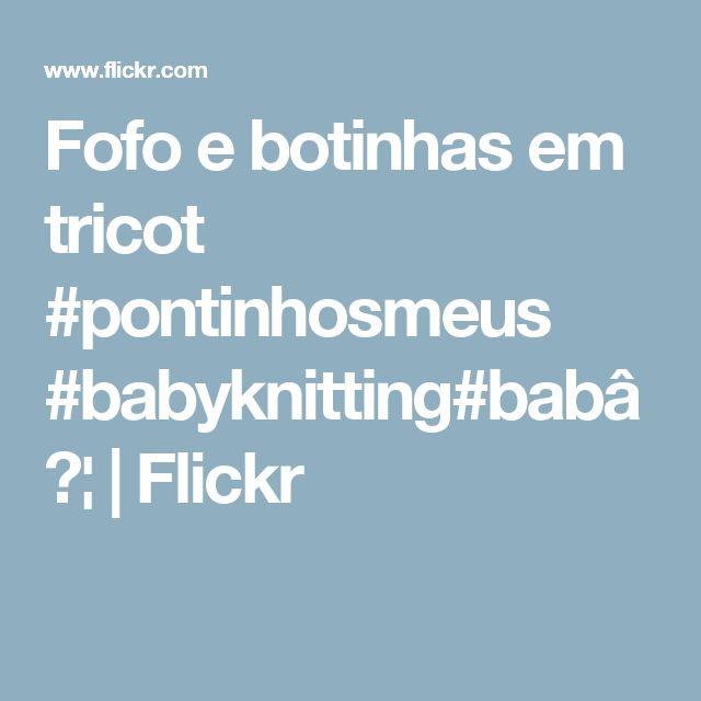 Fofo e botinhas em tricot #pontinhosmeus #babyknitting#bab… | Flickr