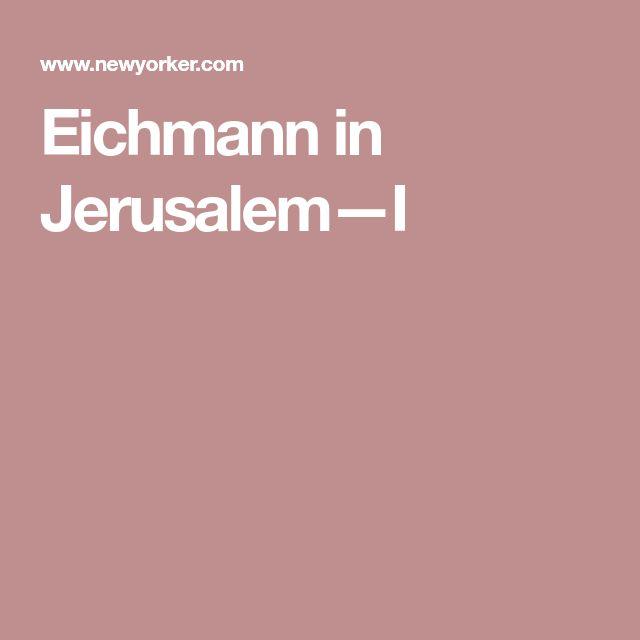 Eichmann in Jerusalem—I