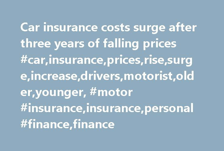Car insurance costs surge after three years of falling prices #car,insurance,prices,rise,surge,increase,drivers,motorist,older,younger, #motor #insurance,insurance,personal #finance,finance http://bahamas.nef2.com/car-insurance-costs-surge-after-three-years-of-falling-prices-carinsurancepricesrisesurgeincreasedriversmotoristolderyounger-motor-insuranceinsurancepersonal-financefinance/  # Car insurance costs surge after three years of falling prices Older drivers are the worst affected by…