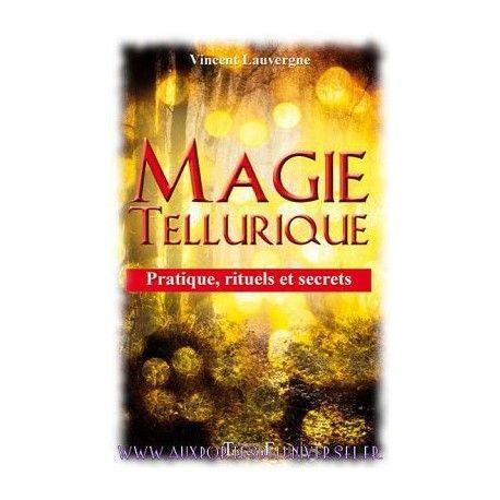 Magie tellurique - Pratique, rituels et secrets, Vincent Lauvergne, Editions Trajectoire sur la boutique ésotérique en ligne Aux Portes de l'Universel