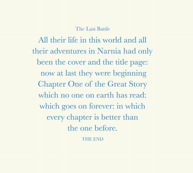 The last chapter of The Last Battle is sooooo good! I've read it so many times, and I could read it so many more.