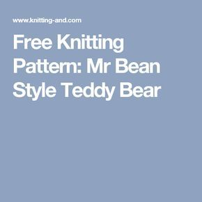 Free Knitting Pattern For Mr Bean s Teddy Bear : 25+ best ideas about Mr bean on Pinterest Mr bean funny, Mr funny and Chuck...