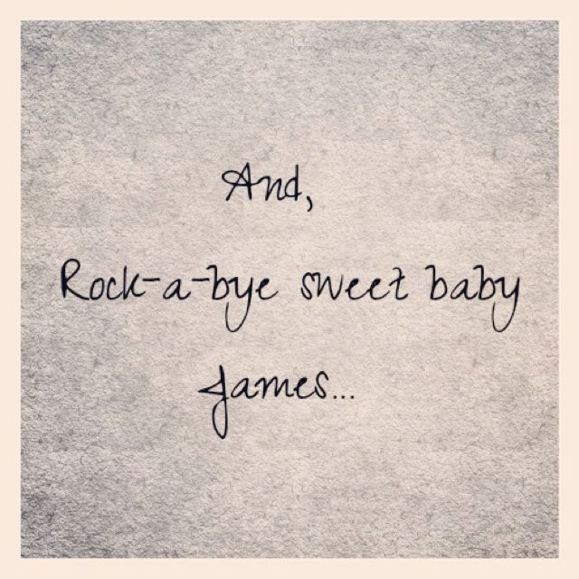 James Taylor this is my daughter Madeleines theme song.