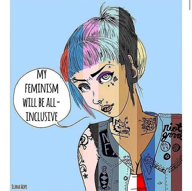 The only kind of Feminism that's worth a damn is all-inclusive Feminism. If it's not actively seeking truth and equality for ALL, then who is it really helping?