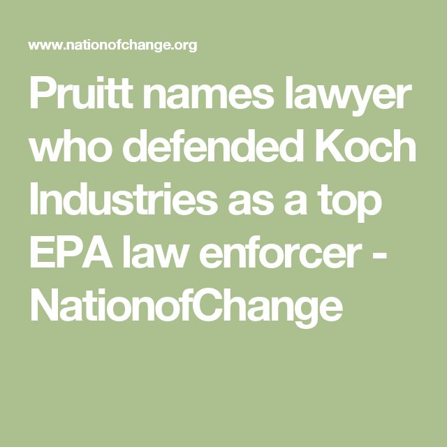 Pruitt names lawyer who defended Koch Industries as a top EPA law enforcer - NationofChange