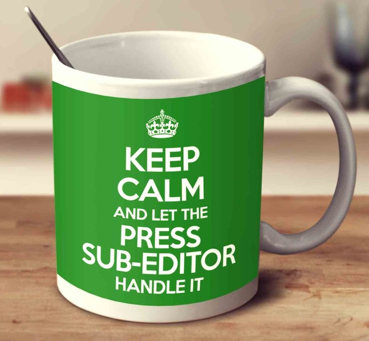 Keep Calm And Let The Press Sub Editor Handle It