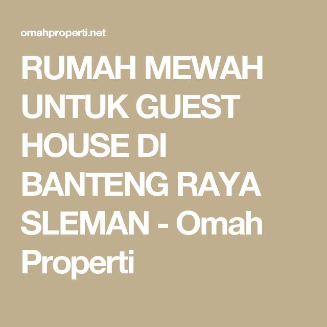 RUMAH MEWAH UNTUK GUEST HOUSE DI BANTENG RAYA SLEMAN - Omah Properti