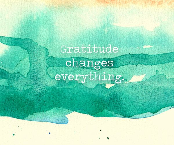 Gratitude changes everything. - Quotes to Live By - Photos