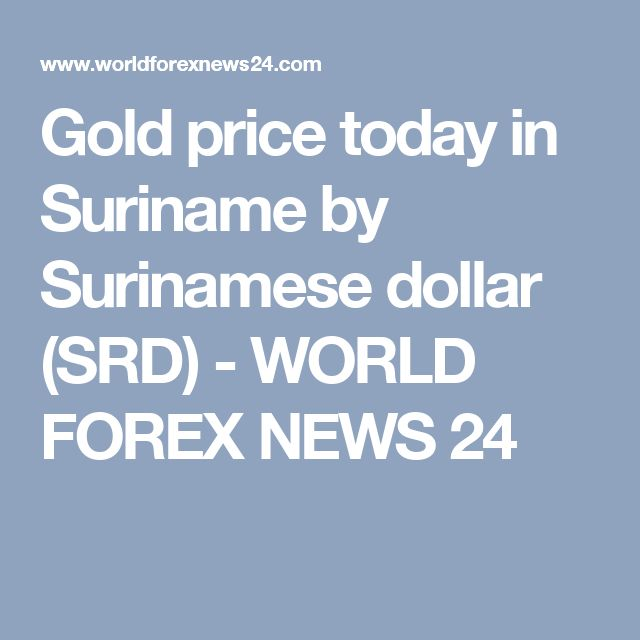Gold price today in Suriname by Surinamese dollar (SRD) - WORLD FOREX NEWS 24