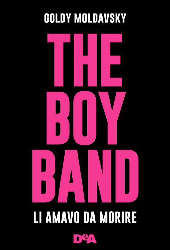 Leggere In Silenzio: RECENSIONE : The Boy Band - Li Amavo da Morire di ...