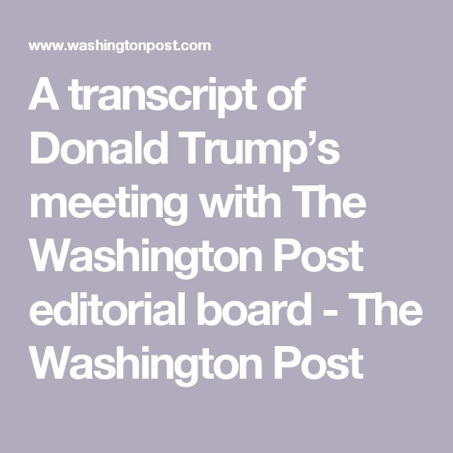 A transcript of Donald Trump's meeting with The Washington Post editorial board - The Washington Post