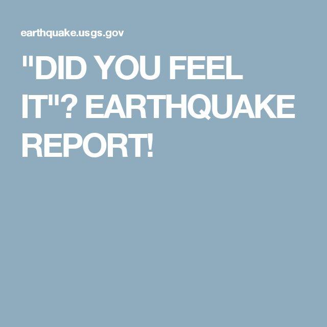 """DID YOU FEEL IT""? EARTHQUAKE REPORT!"