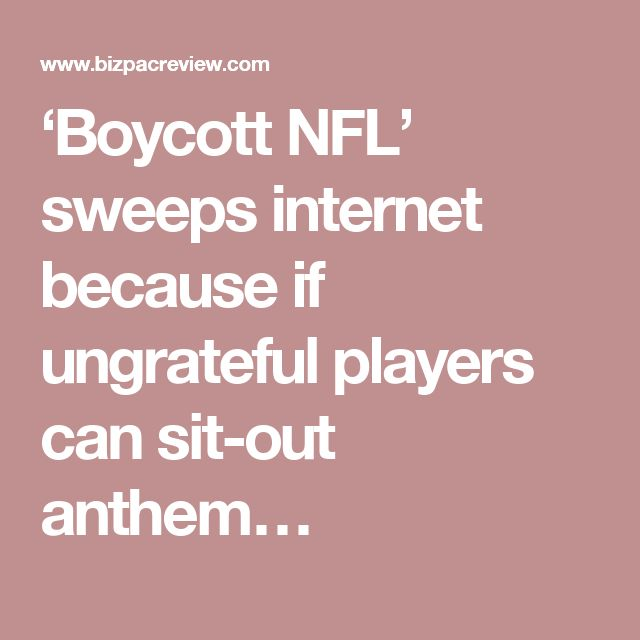 'Boycott NFL' sweeps internet because if ungrateful players can sit-out anthem…