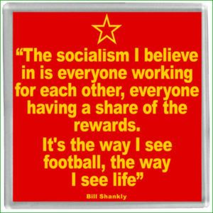 "Manager William ""Bill"" Shankly (Liverpool FC, 1959–1974), 'The Socialism and Football' famous quote."