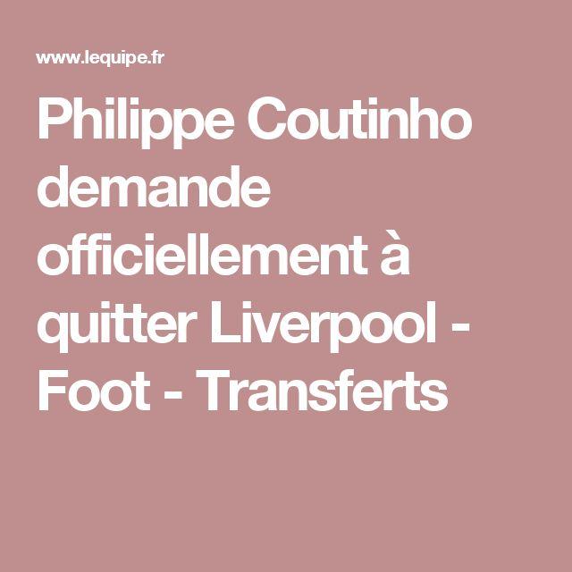 Philippe Coutinho demande officiellement à quitter Liverpool - Foot - Transferts