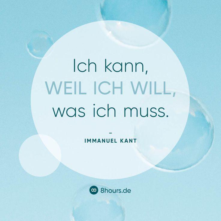 """Was zum Nachdenken: """"Ich kann, weil ich will, was ich muss."""" Ein Zitat von Immanuel Kant --- #zitate #deutsch #motivation #sprüche #job #arbeit #arbeitlieben"""