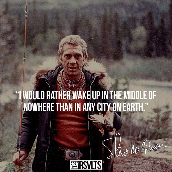 "Steve McQueen Quote ""I would rather wake up in the middle of nowhere than in any city on earth"""