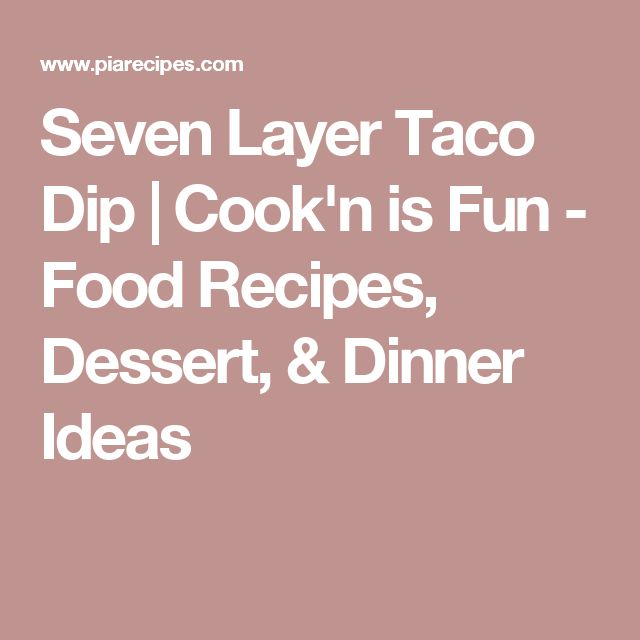 Seven Layer Taco Dip | Cook'n is Fun - Food Recipes, Dessert, & Dinner Ideas