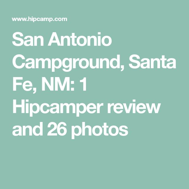 San Antonio Campground, Santa Fe, NM: 1 Hipcamper review and 26 photos