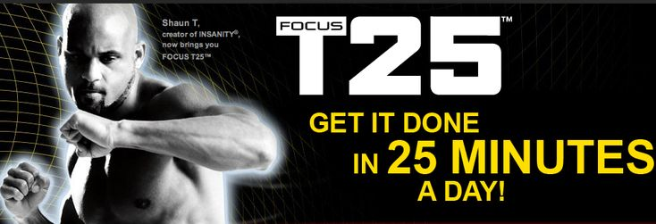 FOCUS T25 Workout Get Better Results by Doing Shorter Workouts with T25 Beachbody.com Header Workout Only 25 Minutes a Day 5 Days a Week and get Results