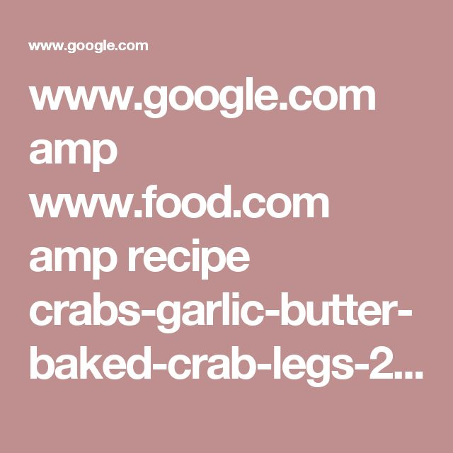www.google.com amp www.food.com amp recipe crabs-garlic-butter-baked-crab-legs-238994