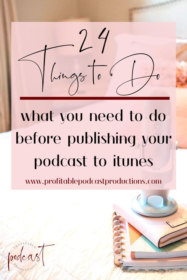 24 Things To Do Before Publishing Your Podcast Podcast Production In 2020 Marketing Podcasts Podcasts Podcast Tips
