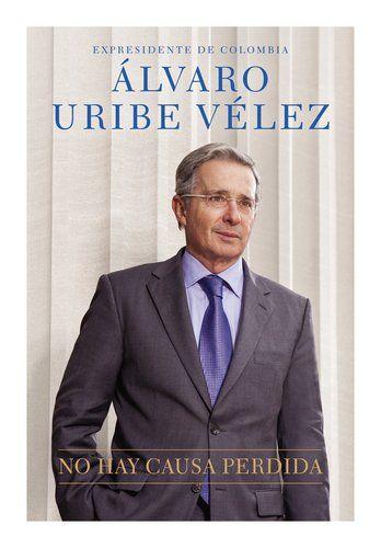 No hay causa perdida (Spanish Edition)/Alvaro Uribe Velez