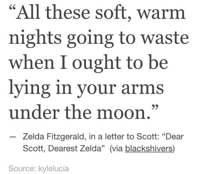 Zelda Fitzgerald, in a letter to F. Scott Fitzgerald