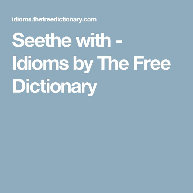 Seethe with - Idioms by The Free Dictionary