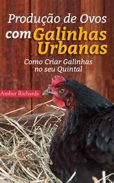 Produção de Ovos com Galinhas Urbanas. Como Criar Galinhas no seu Quintal ebook by Amber Richards