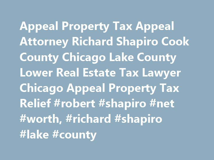 Appeal Property Tax Appeal Attorney Richard Shapiro Cook County Chicago Lake County Lower Real Estate Tax Lawyer Chicago Appeal Property Tax Relief #robert #shapiro #net #worth, #richard #shapiro #lake #county http://autos.nef2.com/appeal-property-tax-appeal-attorney-richard-shapiro-cook-county-chicago-lake-county-lower-real-estate-tax-lawyer-chicago-appeal-property-tax-relief-robert-shapiro-net-worth-richard-shapiro-lak/  # Cook County Tax Appeal Lawyer, Chicago Property Tax Attorney…