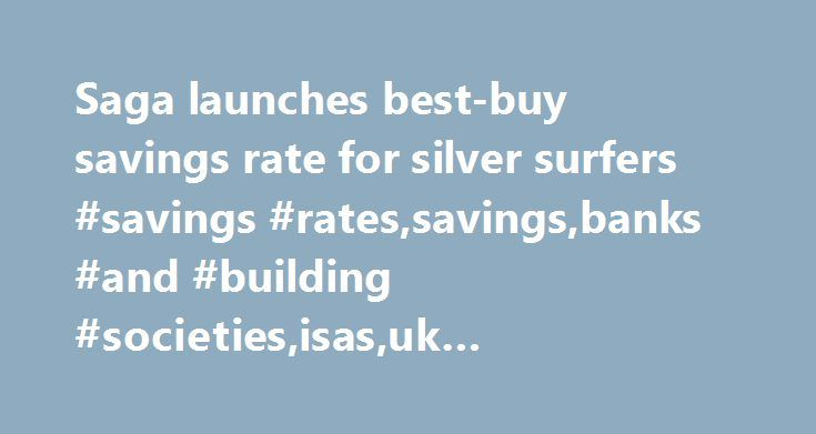 Saga launches best-buy savings rate for silver surfers #savings #rates,savings,banks #and #building #societies,isas,uk #news,money,cash #isas http://sudan.nef2.com/saga-launches-best-buy-savings-rate-for-silver-surfers-savings-ratessavingsbanks-and-building-societiesisasuk-newsmoneycash-isas/  # Saga launches best-buy savings rate for silver surfers Saga launches best-buy savings rate for silver surfers Monday 17 May 2010 13.43 BST First published on Monday 17 May 2010 13.43 BST Silver…