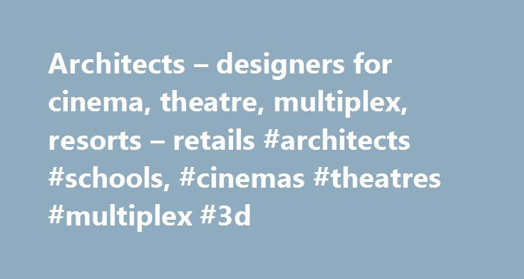 Architects – designers for cinema, theatre, multiplex, resorts – retails #architects #schools, #cinemas #theatres #multiplex #3d http://swaziland.remmont.com/architects-designers-for-cinema-theatre-multiplex-resorts-retails-architects-schools-cinemas-theatres-multiplex-3d/  # Our Expertise :- Era Architects since 1999 have established a reputation in designing and delivering commercially successful, innovative and creative projects in various fields with more than 1200 cinema screens and…