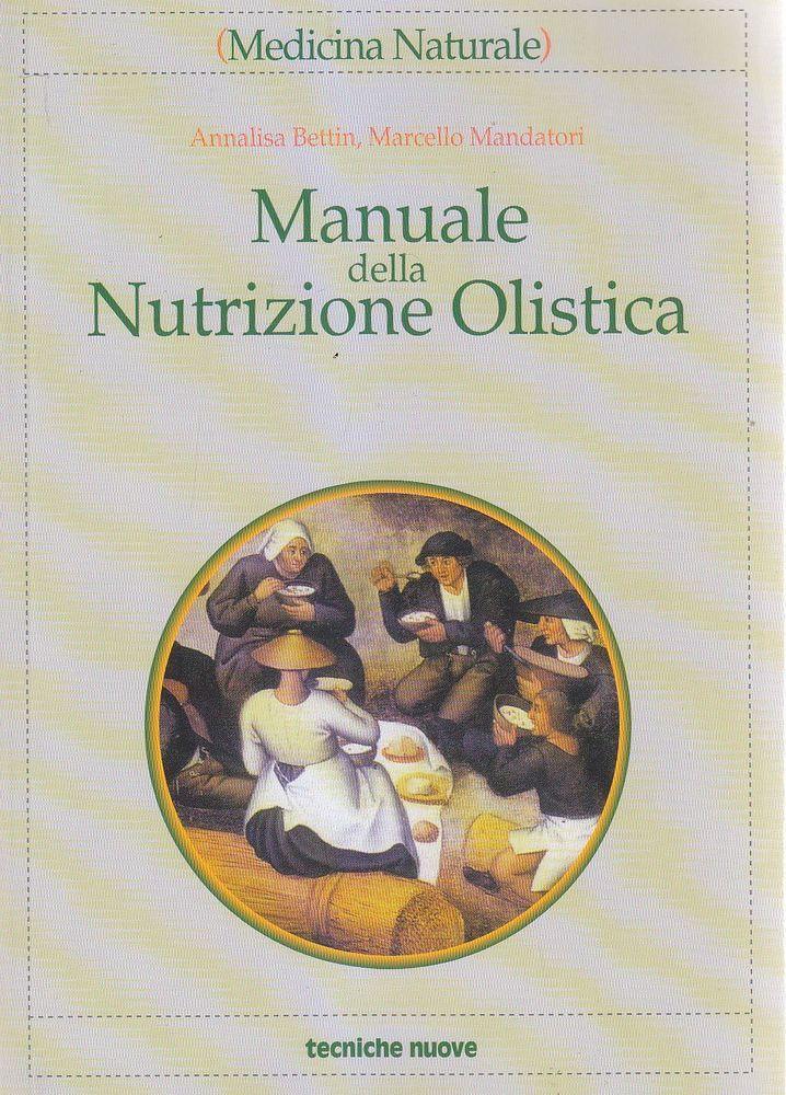 MANUALE DELLA NUTRIZIONE OLISTICA di Annalisa Bettin,Marcello Mandatori 2006