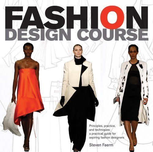 Fashion Design Course: Principles, Practice, and Techniques: A Practical Guide for Aspiring Fashion Designers by Steven Faerm, http://www.amazon.com/dp/0764144235/ref=cm_sw_r_pi_dp_v2E9pb0WERXY5