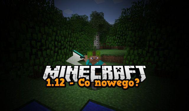 Minecraft 1.12 to kolejna wersja nad którą obecnie pracuje Mojang. W wpisie będziemy publikować wszystkie nowości potwierdzone przez twórców. Wpis będzie aktualizowany o nową zawartość przy każdym kolejnym snapshot.