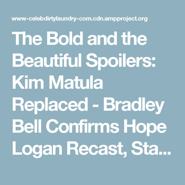 The Bold and the Beautiful Spoilers: Kim Matula Replaced - Bradley Bell Confirms Hope Logan Recast, Staying on B&B! | Celeb Dirty Laundry