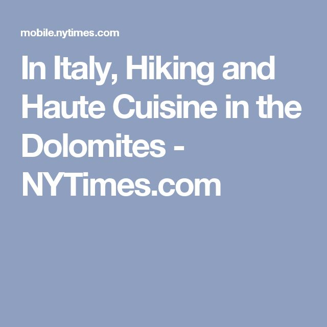 In Italy, Hiking and Haute Cuisine in the Dolomites - NYTimes.com