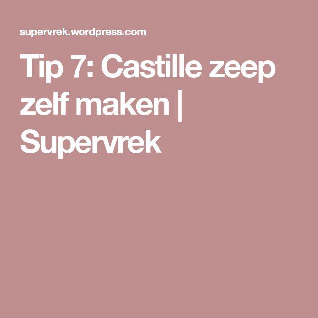 Tip 7: Castille zeep zelf maken   Supervrek