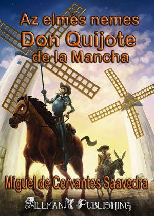 Don Quijote [HU]: Az Elmés Nemes Don Quijote de la Mancha - Miguel de Cervantes Saavedra