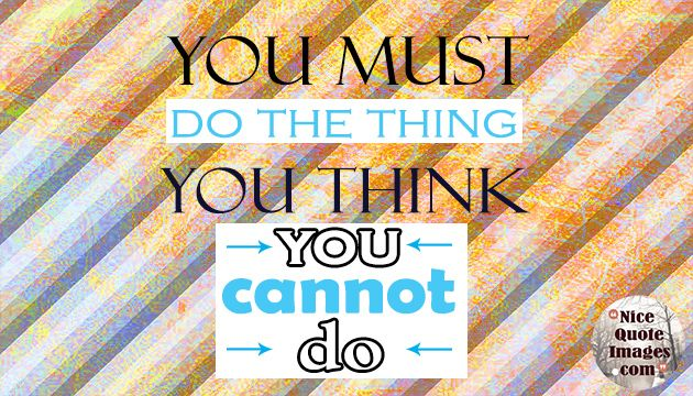 """You must do the thing you think you cannot do.""  *************  If you like this art quote , you can buy prints of it   PLEASE NOTE:  This artwork is available as a Framed Print , Canvas Print ,Metal Print ,Throw Pillow,  Wood Print, Greeting Card ,Duvet Cover, Tote Bag,"