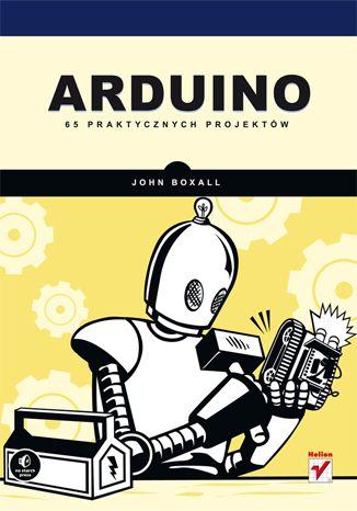 Arduino. 65 praktycznych projektów - John Boxall