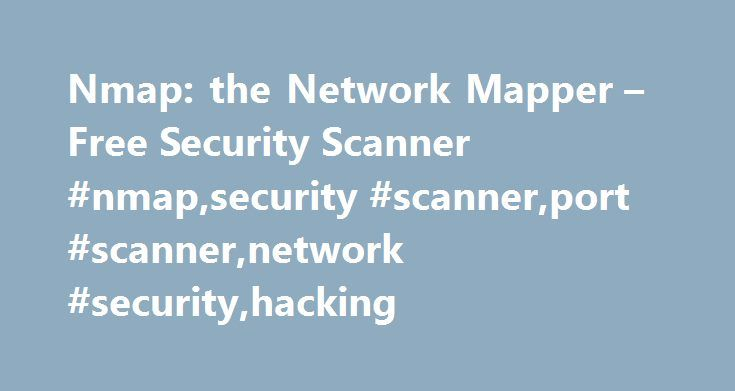 Nmap: the Network Mapper – Free Security Scanner #nmap,security #scanner,port #scanner,network #security,hacking http://st-loius.remmont.com/nmap-the-network-mapper-free-security-scanner-nmapsecurity-scannerport-scannernetwork-securityhacking/  # Nmap 7.40 is now available! [change log | download ] Nmap 7.30 is now available! [change log | download ] Nmap 7.12 is now available! [change log | download ] Nmap 7 is now available! [release notes | download ] We're pleased to release our new and…