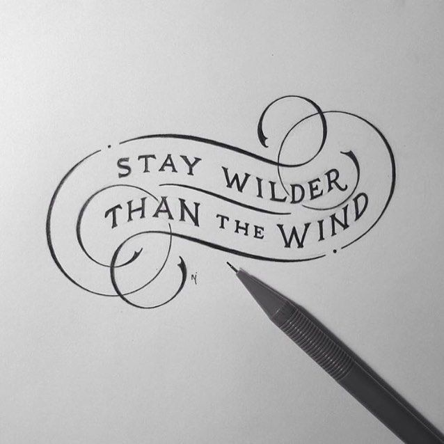 """Stay wilder than the wind"" by @novia_jonatan  Love the flourishes.  #Goodtype #StrengthInLetters by goodtype"